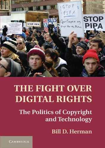 The Fight over Digital Rights the politics of copyright and technology