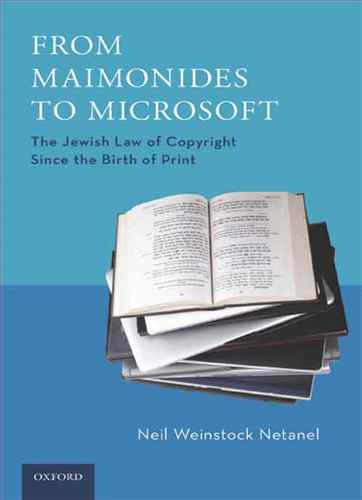 From Maimonides to Microsoft The Jewish Law of Copyright since the Birth of Print