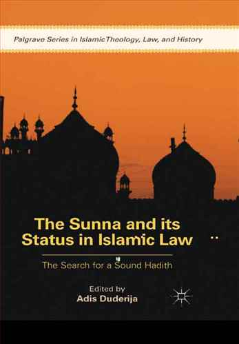 The Sunna and its Status in Islamic Law: The Search for a Sound Hadith