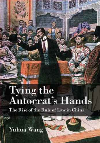 Tying the Autocrats Hands: The Rise  of the Rule of Law in China