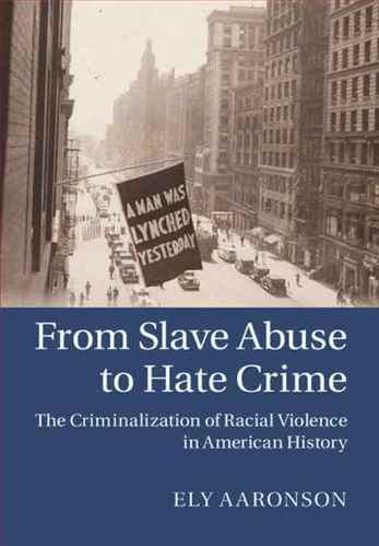 From Slave Abuse to Hate Crime The Criminalization of Racial Violence in American History