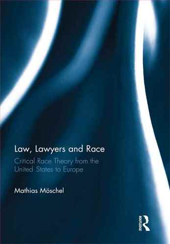 Law, Lawyers and Race Critical Race Theory from the US to Europe