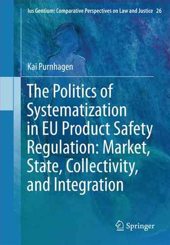 the politice of systematization in EU product safety regulation : market .state , collectivity