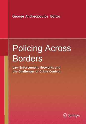 Policing Across Borders Law Enforcement Networks and the Challenges of Crime Control