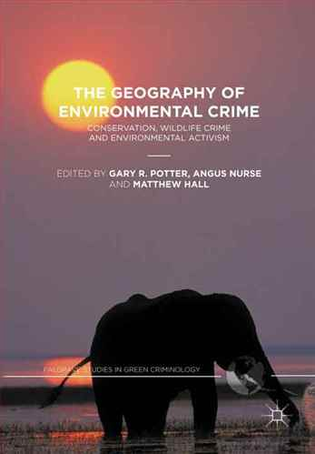 The geography of environmental crime : conservation, wildlife crime and environmental